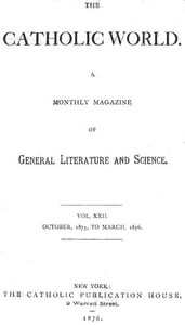 Cover of The Catholic World, Vol. 22, October, 1875, to March, 1876A Monthly Magazine of General Literature and Science