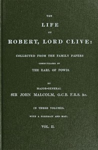 The Life of Robert, Lord Clive, Vol. 2 (of 3) Collected from the Family Papers Communicated by the Earl of Powis