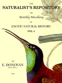 Cover of The Naturalist's Repository, Volume 1 (of 5)or Monthly Miscellany of Exotic Natural History: etc. etc.