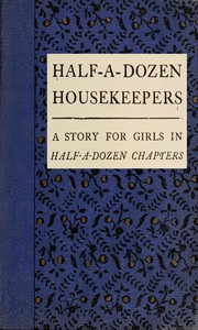 Cover of Half-A-Dozen Housekeepers: A Story for Girls in Half-A-Dozen Chapters