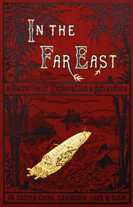 Cover of In the Far East A Narrative of Exploration and Adventure in Cochin-China, Cambodia, Laos, and Siam