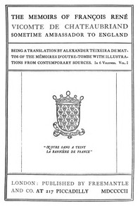 The Memoirs of François René Vicomte de Chateaubriand sometime Ambassador to England, Volume 1 (of 6)Mémoires d'outre-tombe, volume 1