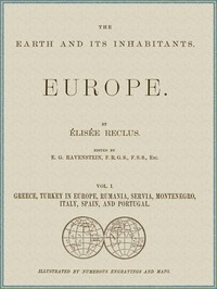 The Earth and its inhabitants, Volume 1: Europe. Greece, Turkey in Europe, Rumania, Servia, Montenegro, Italy, Spain, and Portugal.