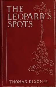 The Leopard's Spots: A Romance of the White Man's Burden—1865-1900