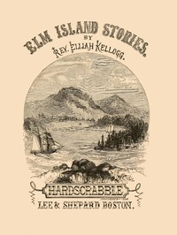Cover of The Hard-Scrabble of Elm Island