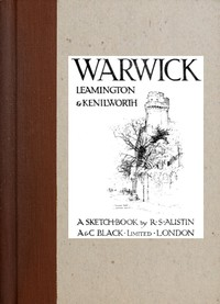 Cover of Warwick, Leamington & Kenilworth: A Sketch-Book
