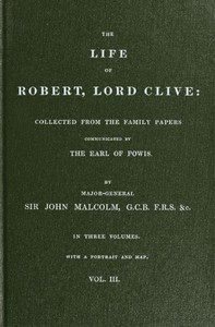 The Life of Robert, Lord Clive, Vol. 3 (of 3) Collected from the Family Papers Communicated by the Earl of Powis