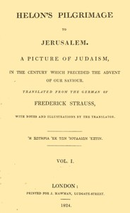 Helon's Pilgrimage to Jerusalem, Volume 1 (of 2) A picture of Judaism, in the century which preceded the advent of our Savior.