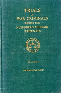 Trials of War Criminals before the Nuernberg Military Tribunals under Control Council Law No. 10, Volume I