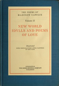 Cover of The Poems of Madison Cawein, Volume 2 (of 5) New world idylls and poems of love