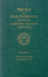 Trials of War Criminals before the Nuernberg Military Tribunals under Control Council Law No. 10, Volume II