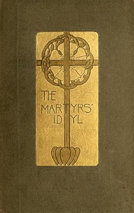 The Martyrs' Idyl, and Shorter Poems