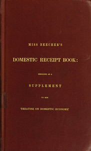 Cover of Miss Beecher's Domestic Receipt BookDesigned as a Supplement to Her Treatise on Domestic Economy