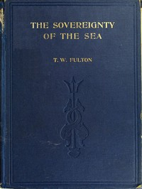 Cover of The Sovereignty of the Sea An Historical Account of the Claims of England to the Dominion of the British Seas, and of the Evolution of the Territorial Waters