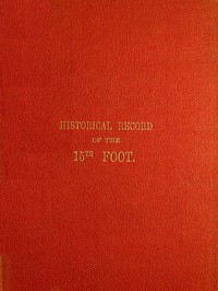 Historical Record of the Fifteenth, or, the Yorkshire East Riding, Regiment of Foot Containing an Account of the Formation of the Regiment in 1685, and of Its Subsequent Services to 1848