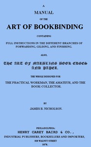 Cover of A Manual of the Art of Bookbinding Containing full instructions in the different branches of forwarding, gilding, and finishing. Also, the art of marbling book-edges and paper.