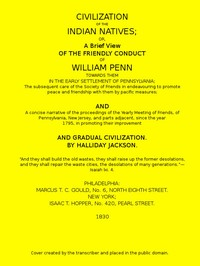 Cover of Civilization of the Indian Natives or, a Brief View of the Friendly Conduct of William Penn Towards Them in the Early Settlement of Pennsylvania