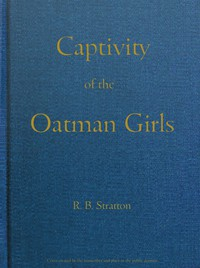 Cover of Captivity of the Oatman Girls Being an Interesting Narrative of Life Among the Apache and Mohave Indians
