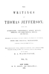 Cover of The Writings of Thomas Jefferson, Vol. 6 (of 9) Being His Autobiography, Correspondence, Reports, Messages, Addresses, and Other Writings, Official and Private