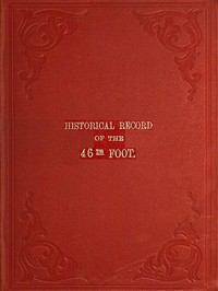 Cover of Historical Record of the Forty-sixth or South Devonshire Regiment of Foot Containing an Account of the Formation of the Regiment in 1741 and of Its Subsequent Services to 1851