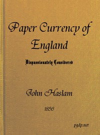 Cover of The Paper Currency of England Dispassionately ConsideredWith Suggestions Towards a Practical Solution of the Difficulty