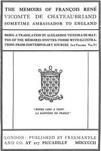 The Memoirs of François René Vicomte de Chateaubriand sometime Ambassador to England. Volume 6 (of 6) Mémoires d'outre-tombe volume 6