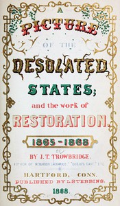 A Picture of the Desolated States, and the Work of Restoration. 1865-1868