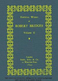 Poetical Works of Robert Bridges, Volume 2