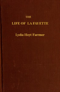 Cover of The Life of La Fayette, the Knight of Liberty in Two Worlds and Two Centuries