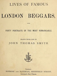 Lives of Famous London BeggarsWith Forty Portraits of the Most Remarkable.