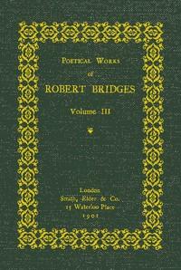 Cover of Poetical Works of Robert Bridges, Volume 3