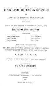 Cover of The English Housekeeper: Or, Manual of Domestic Management Containing advice on the conduct of household affairs and practical instructions concerning the store-room, the pantry, the larder, the kitchen, the cellar, the dairy; the whole being intended for the use of young ladies who undertake the superintendence of their own housekeeping