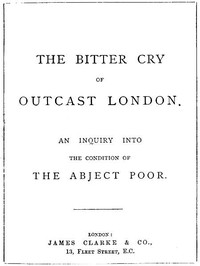 Cover of The Bitter Cry of Outcast LondonAn Inquiry into the Condition of the Abject Poor