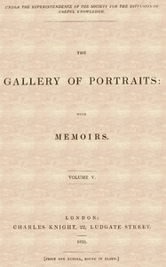 The Gallery of Portraits: with Memoirs. Volume 5 (of 7)