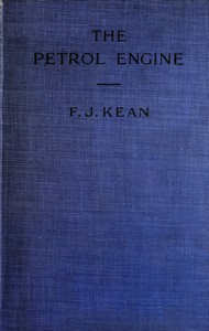 Cover of The Petrol Engine A Text-book dealing with the Principles of Design and Construction, with a Special Chapter on the Two-stroke Engine