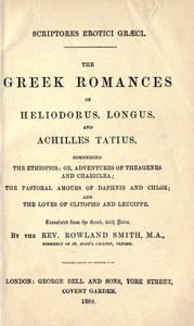 Cover of The Greek Romances of Heliodorus, Longus and Achilles Tatius Comprising the Ethiopics; or, Adventures of Theagenes and Chariclea; The pastoral amours of Daphnis and Chloe; and the loves of Clitopho and Leucippe