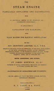 Cover of The Steam Engine Familiarly Explained and Illustrated With an historical sketch of its invention and progressive improvement; its applications to navigation and railways; with plain axioms for railway speculators