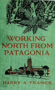 Cover of Working North from Patagonia Being the Narrative of a Journey, Earned on the Way, Through Southern and Eastern South America