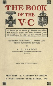 The Book of the V.C. A record of the deeds of heroism for which the Victoria Cross has been bestowed, from its institution in 1857 to the present time