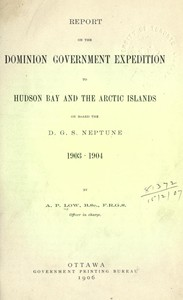 Cover of Report on the Dominion Government Expedition to Hudson Bay and the Arctic Islands on board the D.G.S. Neptune, 1903-1904
