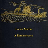 Cover of Homer Martin, a Reminiscence, October 28, 1836-February 12, 1897