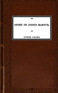 Cover of The Story of Justin Martyr, and Other Poems