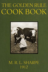 Cover of The Golden Rule Cook Book: Six hundred recipes for meatless dishes