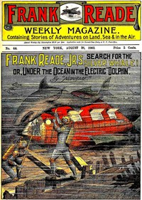 """Frank Reade, Jr.'s Search for the Silver Whale Or, Under the Ocean in the Electric """"Dolphin"""""""