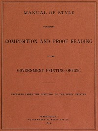 Manual of Style Governing Composition and Proof Reading in the Government Printing Office