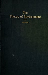 The Theory of Environment An Outline of the History of the Idea of Milieu, and Its Present Status, part 1