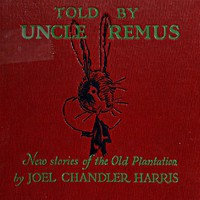 Told by Uncle Remus: New Stories of the Old Plantation