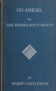Go-Ahead; Or, The Fisher-Boy's Motto