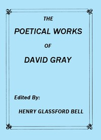 The Poetical Works of David GrayA New and Enlarged Edition