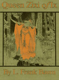 Cover of Queen Zixi of Ix; Or, the Story of the Magic Cloak